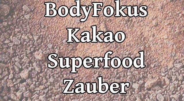 BodyFokus-Kakao-Superfood-Zauber Testbericht und Erfahrungen