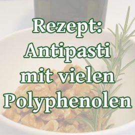 Antipasti mit vielen Polyphenolen