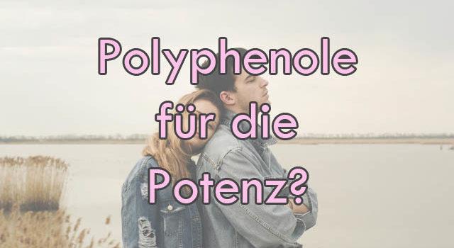 Der Einfluss von Polyphenolen auf die Potenz
