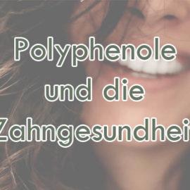 Polyphenole und die Zahngesundheit